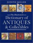 The Illustrated Dictionary of Antiques & Collectibles by Miller, Judith Book The
