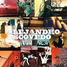 Alejandro Escovedo - Burn Something Beautiful [CD]
