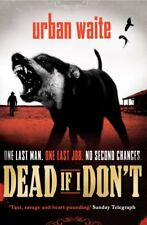 Dead If I Don't By Urban Waite. 9781849831352