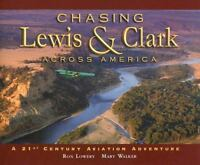 Chasing Lewis and Clark Across America : A 21st Century Aviation Adventure by R…