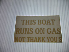 THIS BOAT RUNS ON GAS NOT THANK YOU'S VINYL STICKER