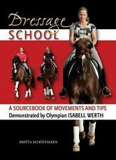 Dressage School: A Sourcebook of Movements and Tips Demonstrated by Olympian Isa