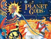The Planet Gods: Myths and Facts About the Solar System: By Mitton, Jacqueline