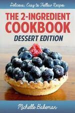 2-Ingredient Recipes Ser.: The 2-Ingredient Cookbook : Dessert Edition by...