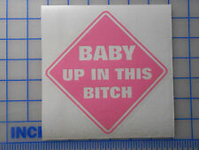 "Single Color BABY UP IN THIS BITCH Decal Sticker 4"" or 6"" Baby on Board Funny"