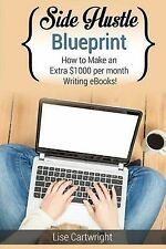 Side Hustle Blueprint: How to Make an Extra $1000 per Month Writing eBooks!: (Bo