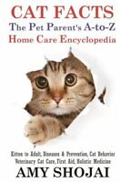 Cat Facts: The Pet Parents A-To-Z Home Care Encyclopedia: Kitten to Adult, Disea