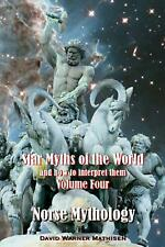 Star Myths of the World, and How to Interpret Them: Volume Four: Norse Mythology