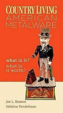 Country Living: American Metalware What Is It? What Is It Worth? by Rosson, Joe