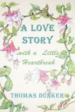 A Love Story with a Little Heartbreak by Thomas Dunker (2009, Paperback)