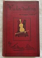 1885 VIOLIN - MAKING - AS IT WAS AND IS by ED. HERON-ALLEN.