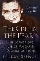 The Grit in the Pearl: The Scandalous Life of Margaret, Duchess of Argyll by Lyn