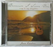 """JUAN CUADROS  """"BECAUSE I LOVE YOU"""" SONGS TO MY DAUGHTER CD - BRAND NEW"""