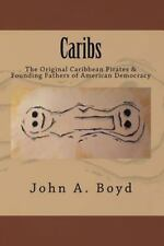 Caribs : The Original Caribbean Pirates and Founding Fathers of American...