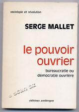 SERGE MALLET, LE POUVOIR OUVRIER , BUREAUCRATIE OU DÉMOCRATIE OUVRIÈRE