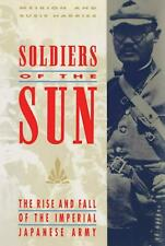 Soldiers of the Sun: The Rise and Fall of the Imperial Japanese Army by Meirion