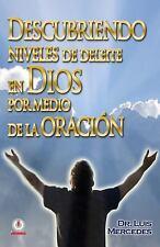 Descubriendo Niveles de Deleite En Dios Por Medio de la Oracion (Paperback or So