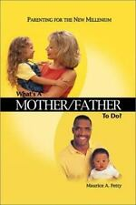What's a Mother/Father to Do? : Parenting for the New Millennium. Maurice Fetty