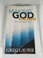 MAKING GOD KNOWN: How to Bring Others to Faith by Greg Laurie Paperback