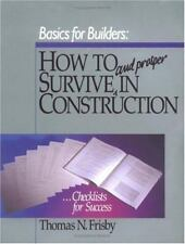 How to Survive and Prosper in the Construction Business (Basics for Builders)