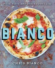 Bianco : Pizza, Pasta, and Other Food I Like, Hardcover by Bianco, Chris, Acc...