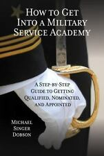 How to Get into a Military Service Academy : A Step-By-Step Guide to Getting...