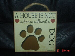 A House Is Not A Home Without A Dog Wooden Plaque