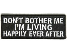 DON'T BOTHER ME I'M LIVING HAPPILY EVER AFTER EMBROIDERED FUNNY BIKER PATCH
