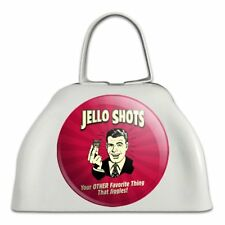 Jello Shot Other Favorite Thing Jiggles Cowbell Cow Bell Instrument