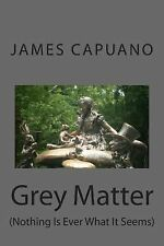 Grey Matter: (Nothing Is Ever What It Se