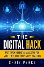 The Digital Hack : Fast Track B2B Digital Marketing for More Leads, More...