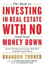 The Book on Investing in Real Estate with No (and Low) Money Down: Creative Stra