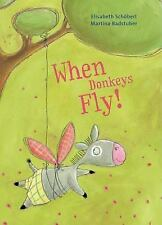 When Donkey's Fly! Hardback by Schoberl & Badstuber (Dust Cover)