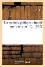 Un Systeme Pratique d'Impot Sur le Revenu by L B (2016, Paperback)