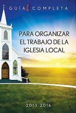 Guia Completa Para Organizar el Trabajo de la Iglesia Local 2013-2016 (Spanish E
