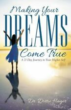 Making Your Dreams Come True : A 21 Day Journey to Your Higher Self by Dottie...