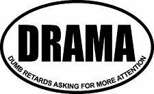 DRAMA DUMB RETARDS ASKING FOR MORE ATTENTION OVAL DECAL BUMPER STICKER FUNNY