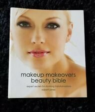 Makeup Makeovers Beauty Bible : Expert Secrets for Stunning Transformations by …