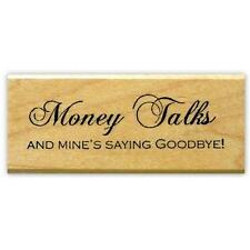 Money Talks & Mine's Saying Goodbye! mounted rubber stamp, humor funny quote #15