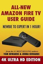 All-New Amazon Fire TV User Guide - Newbie to Expert in 1 Hour! : 4K Ultra HD...