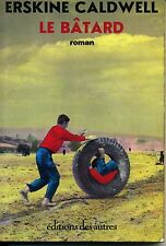 LITTERATURE AMERICAINE. LE BATARD. ERSKINE CALDWELL. ED DES AUTRES 1979