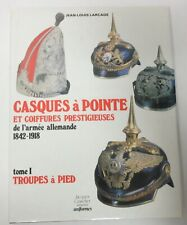 IMPERIAL GERMAN SPIKE HELMET Book CASQUES A POINTE 1842-1918 TROUPES a PIED