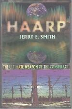 Haarp: The Ultimate Weapon of the Conspiracy: By Jerry E Smith