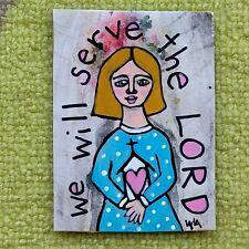 ORIGINAL ACEO Folk Art Christian Bible Scripture Serve LORD Girl Whimsical Cross
