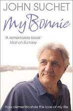 My Bonnie: How dementia stole the love of my life, Suchet, John, New Book