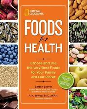 National Geographic Foods for Health : Choose and Use the Very Best Foods for Yo