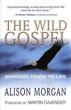 Wild Gospel: Bringing Truth to Life by Rev Dr Alison Morgan