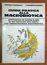Heidenry GUIDA PRATICA ALLA MACROBIOTICA - Mediterranee 1987