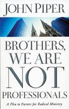 Brothers, We Are Not Professionals: A Plea to Pastors for Radical Ministry, John