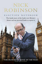 Election Notebook: The Inside Story Of The Battle Over Britain's Future And My P